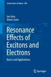 Resonance Effects of Excitons and Electrons - Basics and Applications ebook by Ion Geru,Dieter Suter