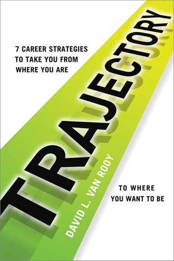 Trajectory - 7 Career Strategies to Take You from Where You Are to Where You Want to Be ebook by David Rooy