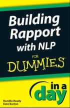 Building Rapport with NLP In A Day For Dummies ebook by Romilla Ready,Kate Burton
