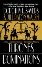 Thrones, Dominations - A Lord Peter Wimsey / Harriet Vane Mystery ebook by Dorothy L. Sayers, Jill Paton Walsh