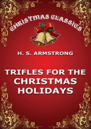 Trifles for the Christmas Holidays ebook by H. S. Armstrong
