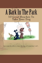 A Bark In The Park-50 Great Beaches To Take Your Dog ebook by Doug Gelbert