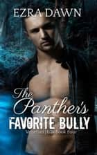 The Panther's Favorite Bully ebook by Ezra Dawn