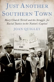 Just Another Southern Town - Mary Church Terrell and the Struggle for Racial Justice in the Nation's Capital ebook by Joan Quigley