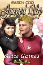 Jazzed Up (Earth Con) ebook by Alice Gaines