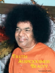 Truth, Auspiciousness, Beauty ebook by Tumuluru Prabha