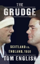 The Grudge - Scotland vs. England, 1990 ebook by Tom English