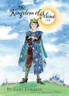 The Kingdom of Mine ebook by Masako Dunn,Gary Edwards