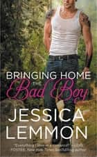 Bringing Home the Bad Boy ebook by Jessica Lemmon