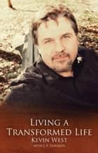 Living A Transformed Life ebook by Kevin West