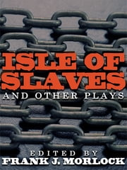 Isle of Slaves and Other Plays ebook by Frank J. Morlock,Pierrie de Marivaux