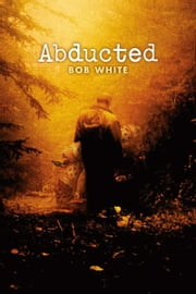 Abducted ebook by Bob White
