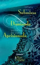 Submissa, Dominada, Aprisionada ebook by Tiffany Reisz, Lisa Renee Jones, Portia da Costa