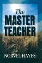 Master Teacher ebook by Norvel Hayes