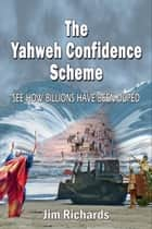 The Yahweh Confidence Scheme ebook by Jim Richards