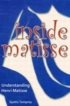 Inside Matisse ebook by Spatio Temprey