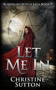 Burkheart Witch Saga Book 2: Let Me In ebook by Christine Sutton