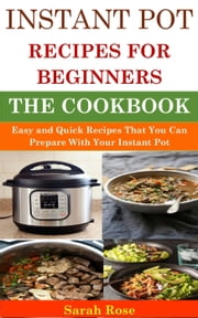 Instant Pot Recipes for Beginners ebook by Sarah Rose