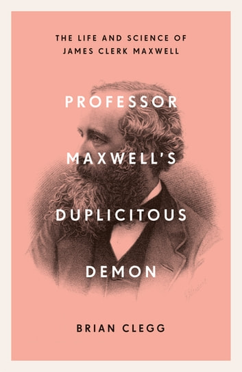 Professor Maxwell's Duplicitous Demon - The Life and Science of James Clerk Maxwell ebook by Brian Clegg