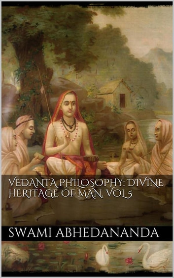 Vedanta Philosophy: Divine Heritage of Man. Vol V ebook by Swami Abhedananda