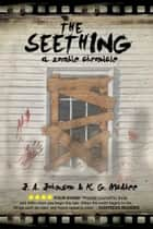 The Seething: a Zombie Chronicle ebook by J.A. Johnson, K.G. McAbee