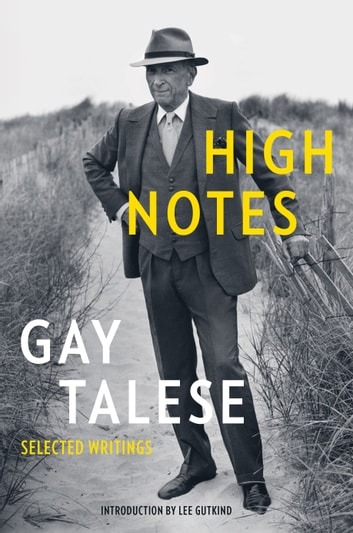 High Notes - Selected Writings of Gay Talese ebook by Gay Talese