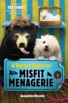 A Valiant Quest for the Misfit Menagerie eBook by Jacqueline Resnick