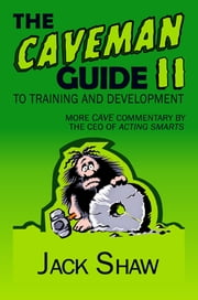 The Caveman Guide To Training and Development, II ebook by Jack Shaw