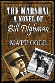The Marshal: A Novel Of Bill Tilghman ebook by Matt Cole