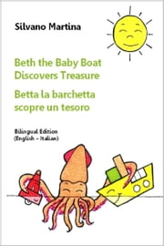 Beth the Baby Boat Discovers Treasure (Bilingual Edition: English-Italian) - Betta la barchetta scopre un tesoro (Edizione bilingue: inglese-italiano) - A Children's Picture Book - Libro illustrato per bambini ebook by Silvano Martina,Dale McEwan