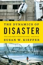 The Dynamics of Disaster ebook by Susan W. Kieffer