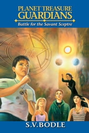 PLANET TREASURE GUARDIANS : Battle for the Savant Sceptre ebook by S.V. Bodle