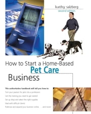 How to Start a Home-Based Pet Care Business ebook by Kathy Salzberg