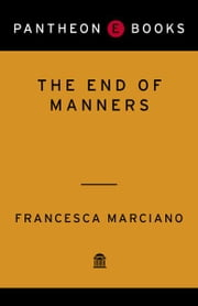 The End of Manners - A Novel ebook by Francesca Marciano