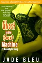 Ghost in the (Sex) Machine #5: Ridden by the Swing - Ghost in the Sex Machine, #5 ebook by