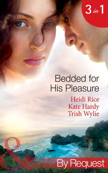 Bedded for His Pleasure: Bedded by a Bad Boy / In the Gardener's Bed / The Return of the Rebel (Mills & Boon By Request) ekitaplar by Heidi Rice,Kate Hardy,Trish Wylie
