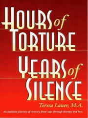 Hours of Torture Years of Silence ebook by Lauer, Teresa, M.