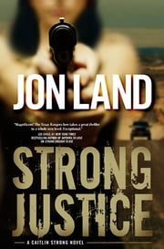 Strong Justice - A Caitlin Strong Novel ebook by Jon Land