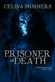 Prisoner of Death - The Black Dream, #2 ebook by Celina Summers