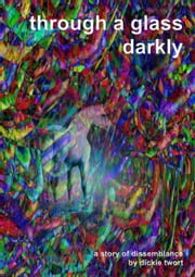 Through a glass, darkly ebook by Dickie Twort