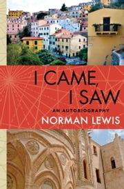 I Came, I Saw - An Autobiography ebook by Norman Lewis
