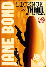 Jane Bond - Licence to Thrill ebook by Anita Dobs