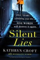 Silent Lies - A gripping psychological thriller with a shocking twist ekitaplar by Kathryn Croft
