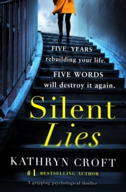 Silent Lies - A gripping psychological thriller with a shocking twist ebook by Kathryn Croft