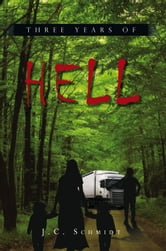 Three Years Of Hell ebook by J.C. Schmidt