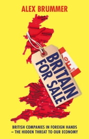 Britain for Sale - British Companies in Foreign Hands – The Hidden Threat to Our Economy ebook by Alex Brummer