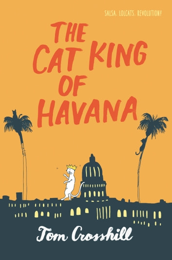 The Cat King of Havana ebook by Tom Crosshill