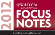 Wiley CPA Exam Review Focus Notes 2012, Auditing and Attestation ebook by Wiley
