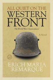 All Quiet on the Western Front - A Novel ebook by Erich Maria Remarque, Arthur Wesley Wheen