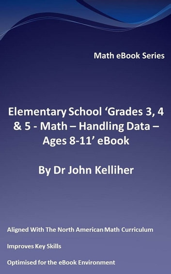 Elementary School 'Grades 3, 4 & 5: Math – Handling Data - Ages 8-11' eBook ebook by Dr John Kelliher